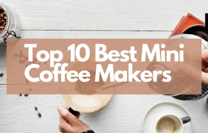 Top 10 Best Mini Coffee Makers