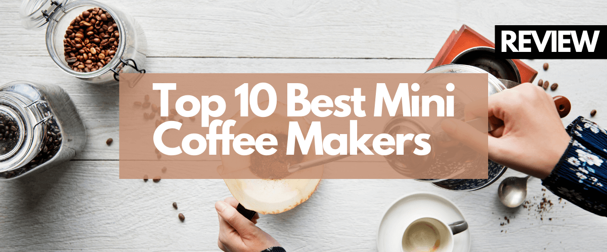 Top 10 Best Mini Coffee Makers