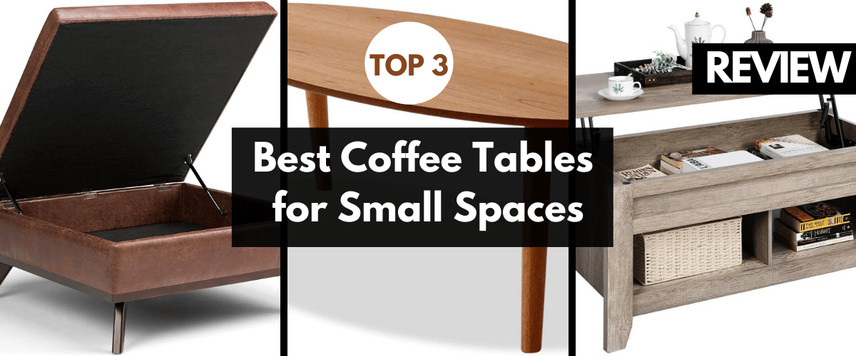 Top 3 Best Coffee Tables for Small Spaces