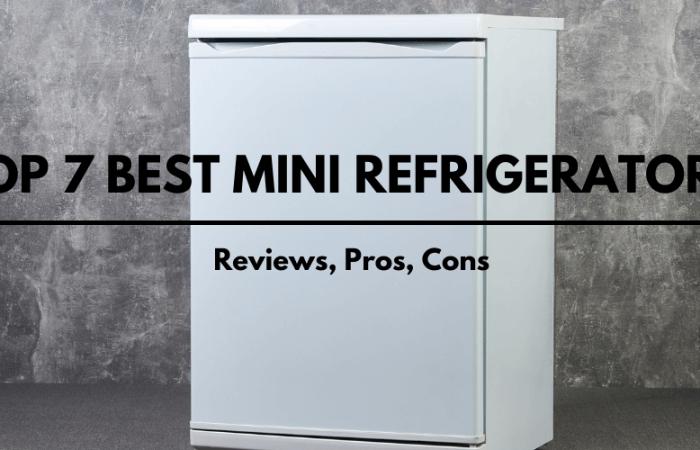Top 7 Best Mini Refrigerators 2021- Reviews, Pros, Cons