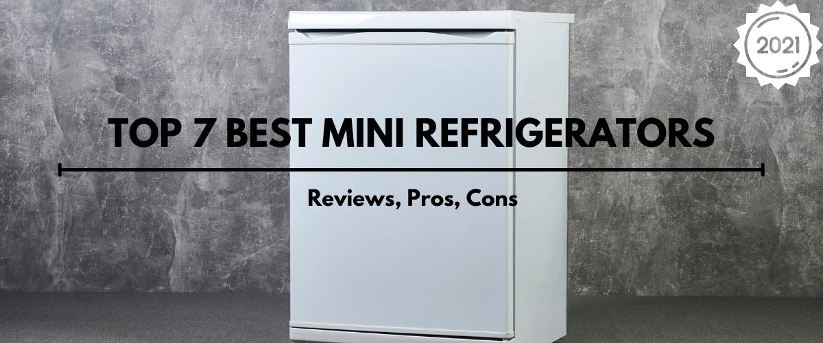 Top 7 Best Mini Refrigerators 2021