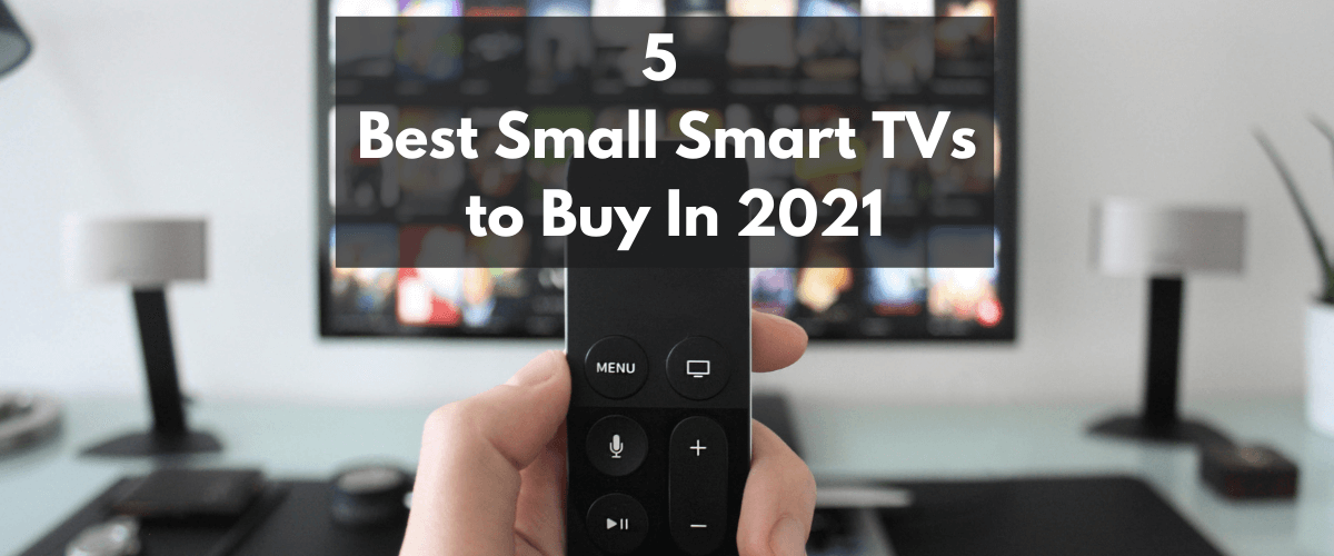Best Small Smart TVs to Buy In 2021