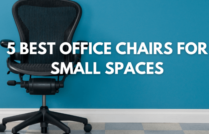 Top 5 Best Office Chairs for Small Space 2021