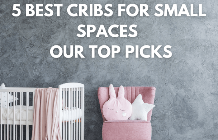 The 5 Best Cribs for Small Spaces – Our Top Picks