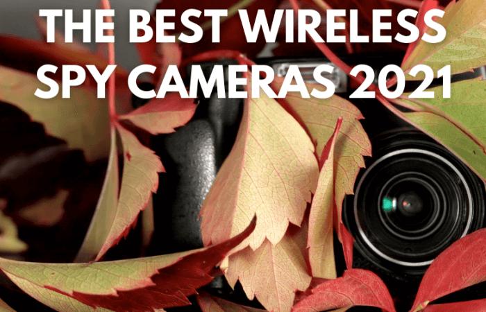 The Best Wireless Spy Cameras 2021 – Reviews, Pros, Cons