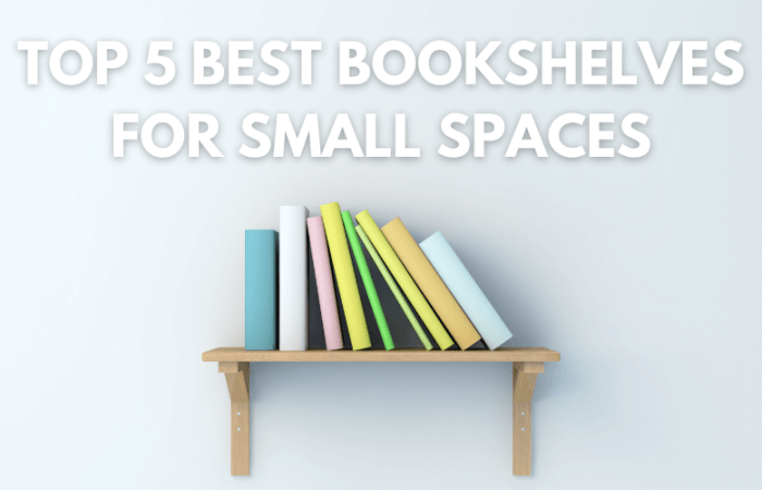 Top 5 Best Bookshelves for Small Spaces