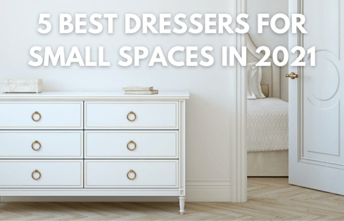 The 5 Best Dressers for Small Spaces in 2021